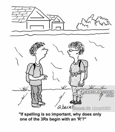 'If spelling is so important, why does only one of the 3Rs begin with an 'R'?'